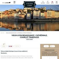 Vieux Lyon Renaissance: cathédrale, cours et traboules