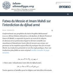 Islam ahmadiyya : découvrez l'Islam et l'Ahmadiyya, sa renaissance - Fatwa du Messie et Imam Mahdi sur l'interdiction du djihad armé