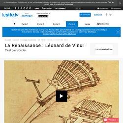 Léonard de Vinci : La Renaissance : - lesite.tv