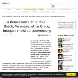 La Renaissance et le rêve... Bosch, Véronèse, et Le Greco, bouquet choisi au Luxembourg