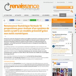 Renaissance Numérique formule 16 propositions pour évoluer d'un système de santé curatif à un modèle préventif grâce aux outils numériques