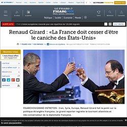 Renaud Girard : «La France doit cesser d'être le caniche des États-Unis»