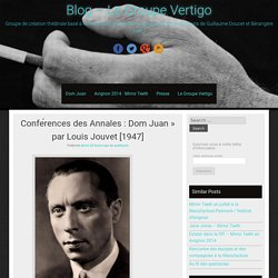 """Conférences des Annales : Dom Juan"""" par Louis Jouvet [1947] - Blog - Le Groupe Vertigo"""
