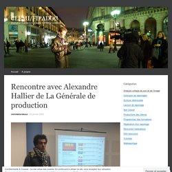 Rencontre avec Alexandre Hallier de La Générale de production