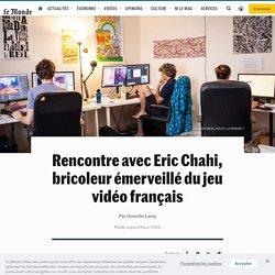 Rencontre avec EricChahi, bricoleur émerveillé du jeu vidéo français