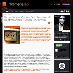 """Rencontre avec Caroline Gerdolle, auteur du projet transmedia """"Lâchez les Animaux"""""""