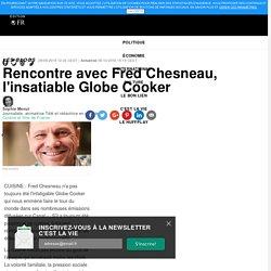 Rencontre avec Fred Chesneau, l'insatiable Globe Cooker