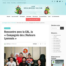 """Rencontre avec la CAL, la """"Compagnie des z'Auteurs Lyonnais"""" - Les Dragons Nains - Interviews"""