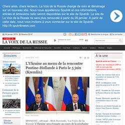 L'Ukraine au menu de la rencontre Poutine-Hollande à Paris le 5 juin (Kremlin) - Dernières infos - Politique - La Voix de la Russie