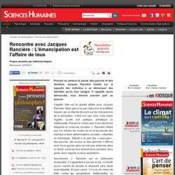 Rencontre avec Jacques Rancière : L'émancipation est l'affaire de tous