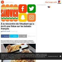 À la rencontre de l'étudiant qui a écrit une thèse sur les kebabs français