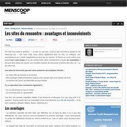 Les sites de rencontre : avantages et inconvénients - Menscoop : blog homme, magazine homme, conseils et tendances