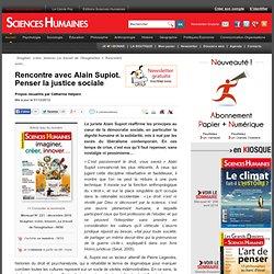 Rencontre avec Alain Supiot. Penser la justice sociale - Propos recueillis par Catherine Halpern, article Droit