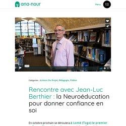 Rencontre avec Jean-Luc Berthier : la Neuroéducation pour donner confiance en soi - www.ana-nour.org