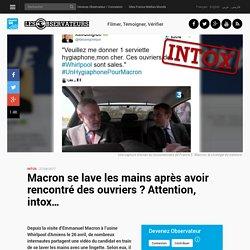 Macron se lave les mains après avoir rencontré des ouvriers ? Attention, intox…