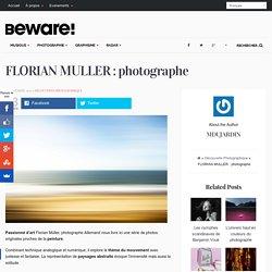 FLORIAN MÜLLER : Lorsque la photo rencontre la peinture Beware Magazine