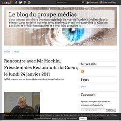 Rencontre avec Mr Hochin, Président des Restaurants du Coeur, le lundi 24 janvier 2011 - Le blog du groupe médias