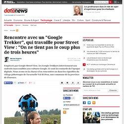 """Rencontre avec un """"Google Trekker"""", qui travaille pour Street View : """"On ne tient pas le coup plus de trois heures"""" - ICT actualité - Data News.be"""