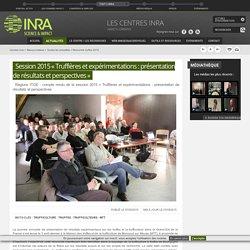 INRA 07/05/15 Session 2015 « Truffières et expérimentations : présentation de résultats et perspectives »