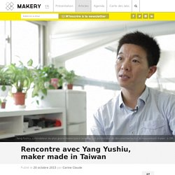 Rencontre avec Yang Yushiu, maker made in Taiwan