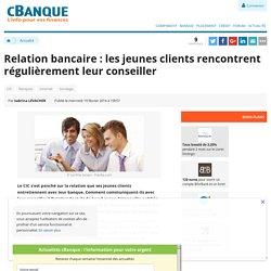 Relation bancaire : les jeunes clients rencontrent régulièrement leur conseiller