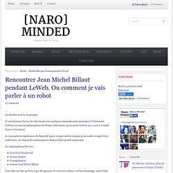 Rencontrer Jean Michel Billaut pendant LeWeb. Ou comment je vais parler à un robot