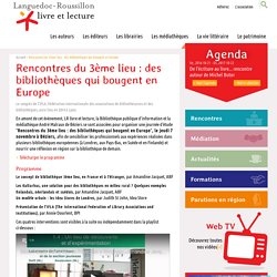 Rencontres du 3ème lieu : des bibliothèques qui bougent en Europe, Languedoc-Roussillon livre et lecture