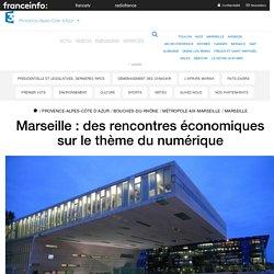 Marseille : des rencontres économiques sur le thème du numérique - France 3 Provence-Alpes-Côte d'Azur