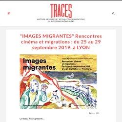 """""""IMAGES MIGRANTES"""" Rencontres cinéma et migrations : du 25 au 29 septembre 2019, à LYON - Traces Migrations"""