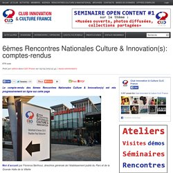 6èmes Rencontres Nationales Culture & Innovation(s): comptes-rendus