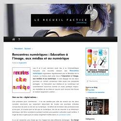 Rencontres numériques : Education à l'image, aux médias et au numérique