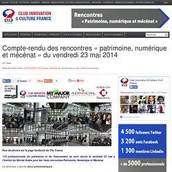 Compte-rendu des rencontres « patrimoine, numérique et mécénat » du vendredi 23 mai 2014