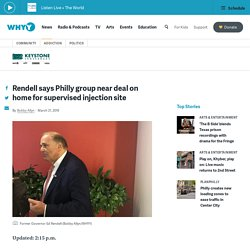 3/21/19: Rendell: Philly group near deal for supervised injection site