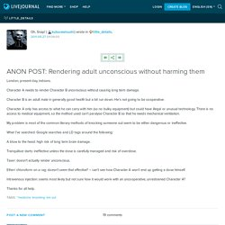 ANON POST: Rendering adult unconscious without harming them : little_details