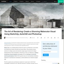 The Art of Rendering: Create a Stunning Watercolor Visual Using SketchUp, AutoCAD and Photoshop