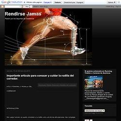 Rendirse Jamas: Importante articulo para conocer y cuidar la rodilla del corredor.
