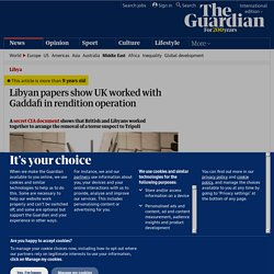 Libyan papers show UK worked with Gaddafi in rendition operation | World news