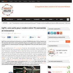 UpTV, une carte pour rendre votre TV connectée et interactive