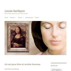 Un art pour être et rendre heureux – Louise Sanfaçon