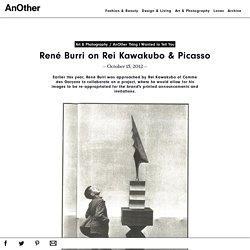 René Burri on Rei Kawakubo & Picasso