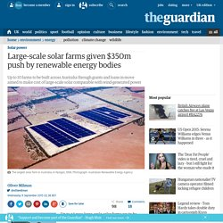 Large-scale solar farms given $350m push by renewable energy bodies