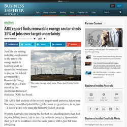 ABS report finds renewable energy sector sheds 15% of jobs over target uncertainty