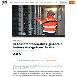 9 jan. 2021 In boost for renewables, grid-scale battery storage is on the rise
