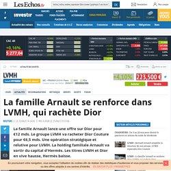 La famille Arnault se renforce dans LVMH, qui rachète Dior, Actualité des sociétés - Investir-Les Echos Bourse