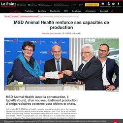 MSD Animal Health renforce ses capacités de production