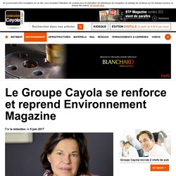 Le Groupe Cayola se renforce et reprend Environnement Magazine - 09/07/17