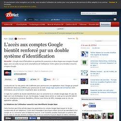 L'accès aux comptes Google bientôt renforcé par un double système d'identification