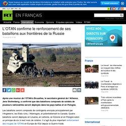 L'OTAN confirme le renforcement de ses bataillons aux frontières de la Russie