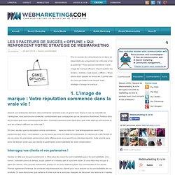 Les 5 facteurs de succès « offline » qui renforcent votre stratégie de webmarketing