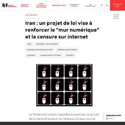 """Iran : un projet de loi vise à renforcer le """"mur numérique"""" et la censure sur internet"""